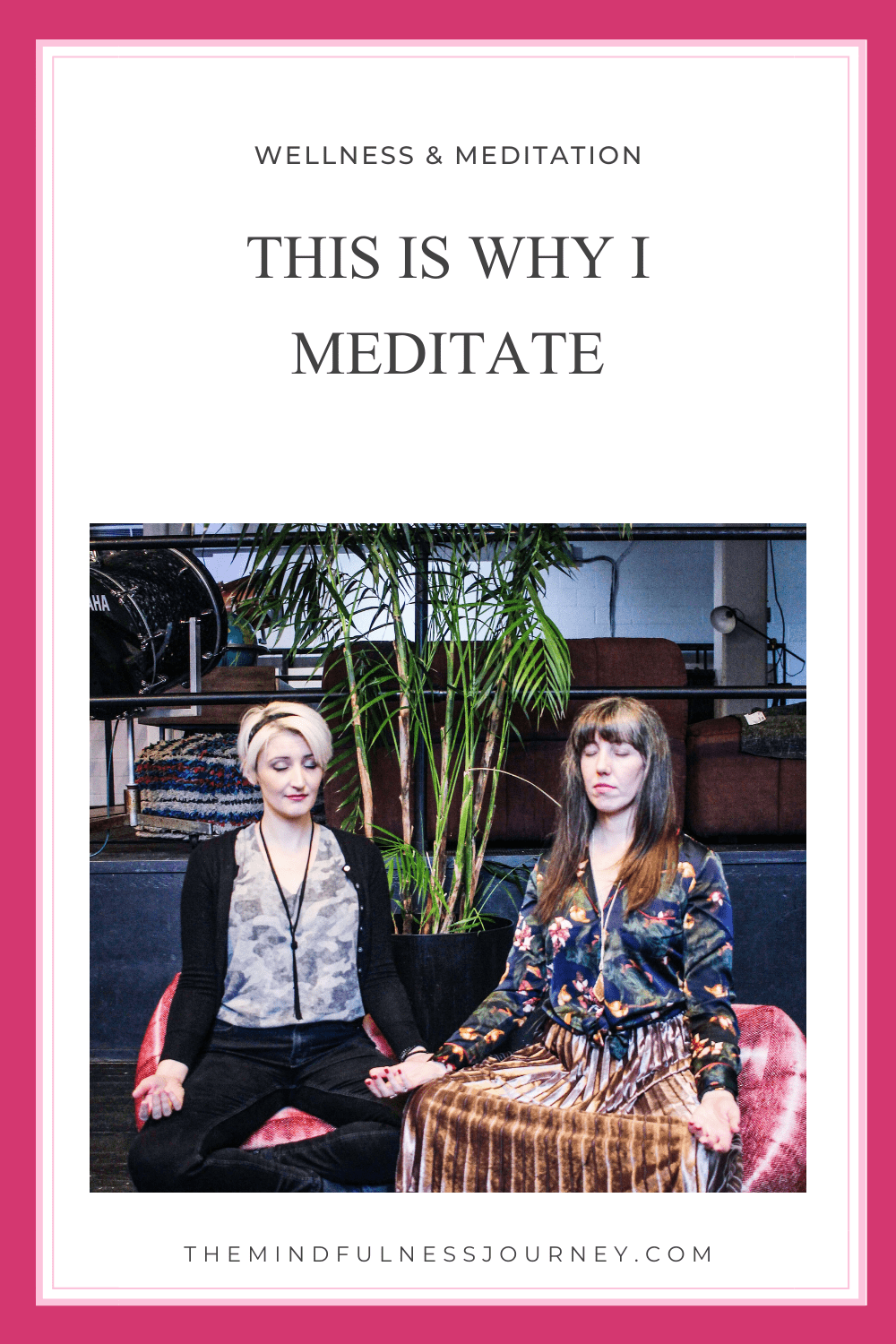 This is why I meditate | The Mindfulness Journey | 2 women Meditating | Meditation
